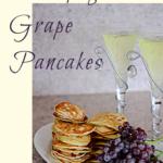 Champagne Grape Pancakes